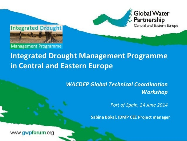Integrated Drought Management Programme in Central and Eastern Europe WACDEP Global Technical Coordination Workshop Port o...