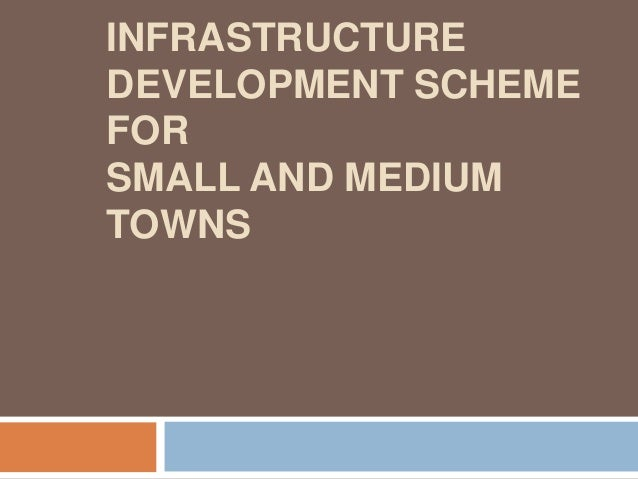 INFRASTRUCTURE DEVELOPMENT SCHEME FOR SMALL AND MEDIUM TOWNS