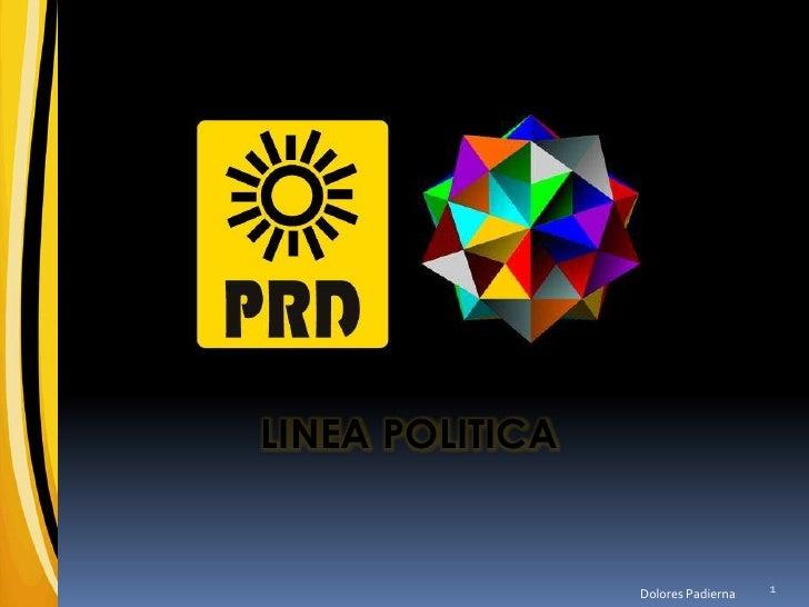 PARTIDO DE LA REVOLUCIÓN DEMOCRÁTICA<br />LINEA POLITICA<br />Dolores Padierna<br />1<br />