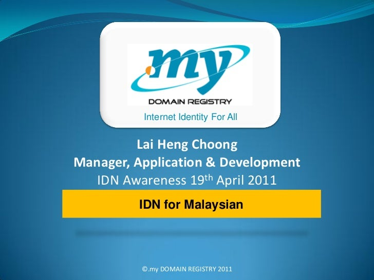 Internet Identity For All         Lai Heng ChoongManager, Application & Development   IDN Awareness 19th April 2011       ...