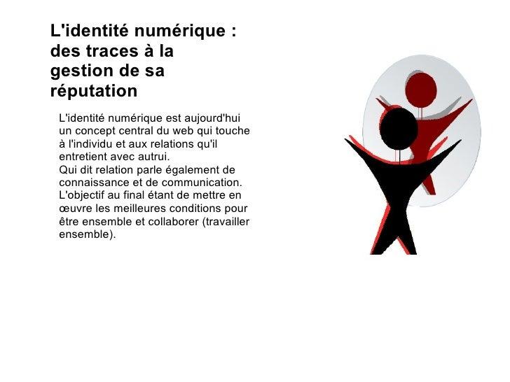 L'identité numérique : des traces à la gestion de sa réputation L'identité numérique est aujourd'hui un concept central du...