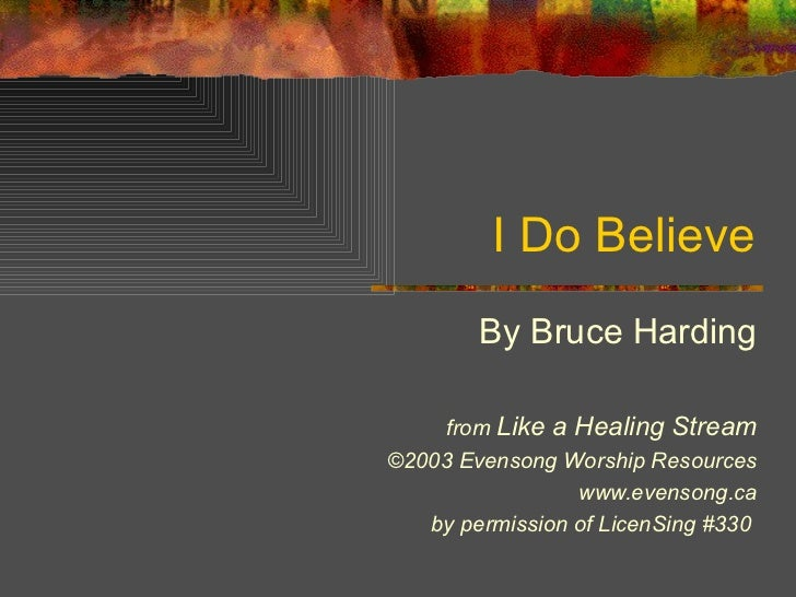 I Do Believe By Bruce Harding from  Like a Healing Stream ©2003 Evensong Worship Resources www.evensong.ca by permission o...
