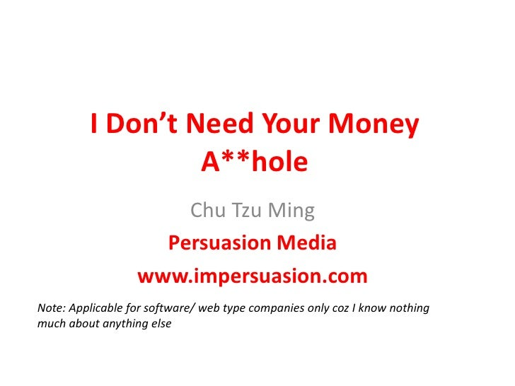 I Don't Need Your Money A**hole <br />Chu Tzu Ming<br />Persuasion Media<br />www.impersuasion.com<br />Note: Applicable f...