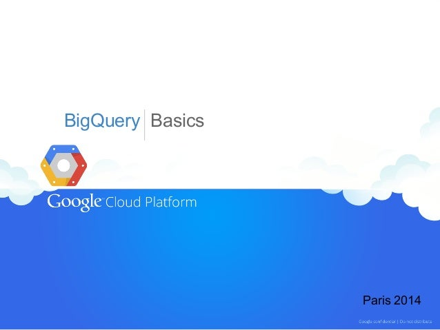 BigQuery Basics  Paris 2014