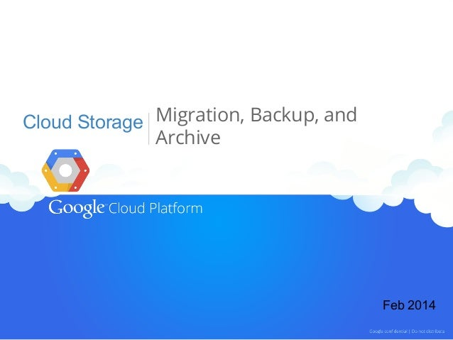 Cloud Storage Migration, Backup, and Archive  Feb 2014