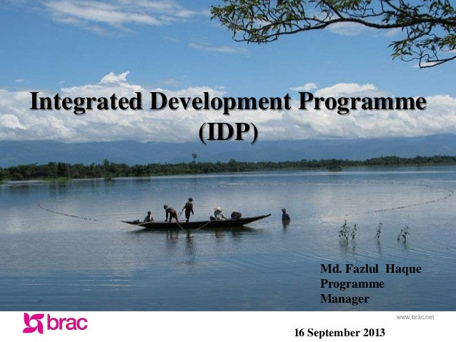 www.brac.net Integrated Development Programme (IDP) Md. Fazlul Haque Programme Manager 16 September 2013