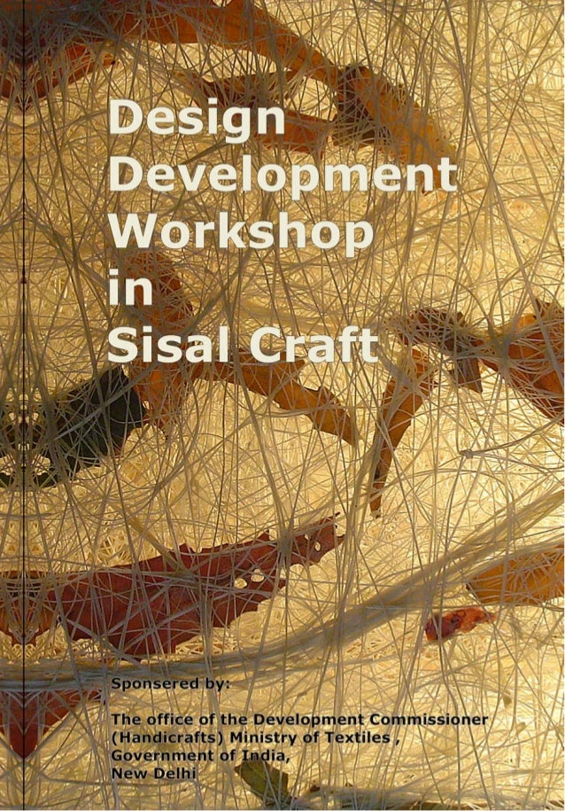 DESIGN DEVELOPMENT WORKSHOP IN SISAL CRAFT 16 th to 30th January 2006 at Kuderu, Chamarajnagar Dist. Sponsered by: The off...