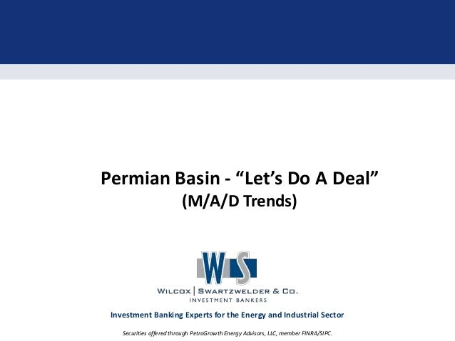 """Permian Basin - """"Let's Do A Deal"""" (M/A/D Trends)  Investment Banking Experts for the Energy and Industrial Sector Securiti..."""