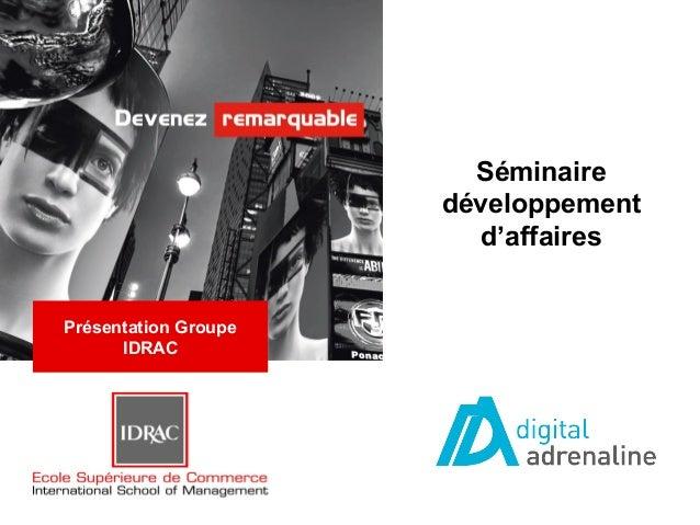 Séminaire                      développement                        d'affairesPrésentation Groupe      IDRAC