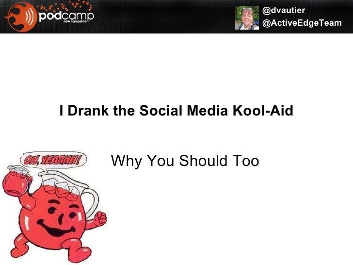 I Drank The Social Media Kool Aid