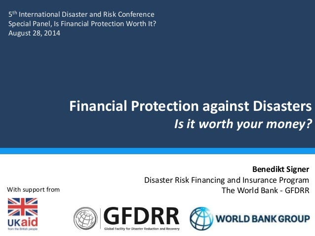 Financial Protection against Disasters  Is it worth your money?  Benedikt Signer  Disaster Risk Financing and Insurance Pr...