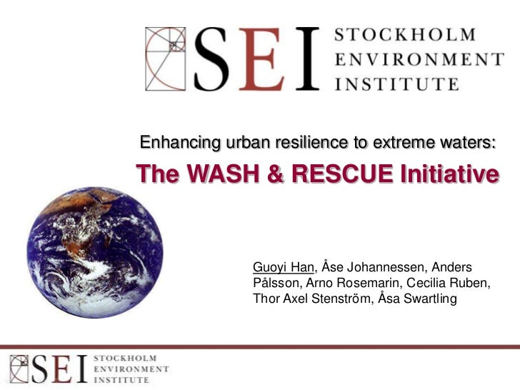 Enhancing urban resilience to extreme waters:The WASH & RESCUE Initiative              Guoyi Han, Åse Johannessen, Anders ...