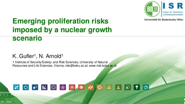 1 Emerging proliferation risks imposed by a nuclear growth scenario K. Gufler1, N. Arnold1 1 Institute of Security/Safety-...