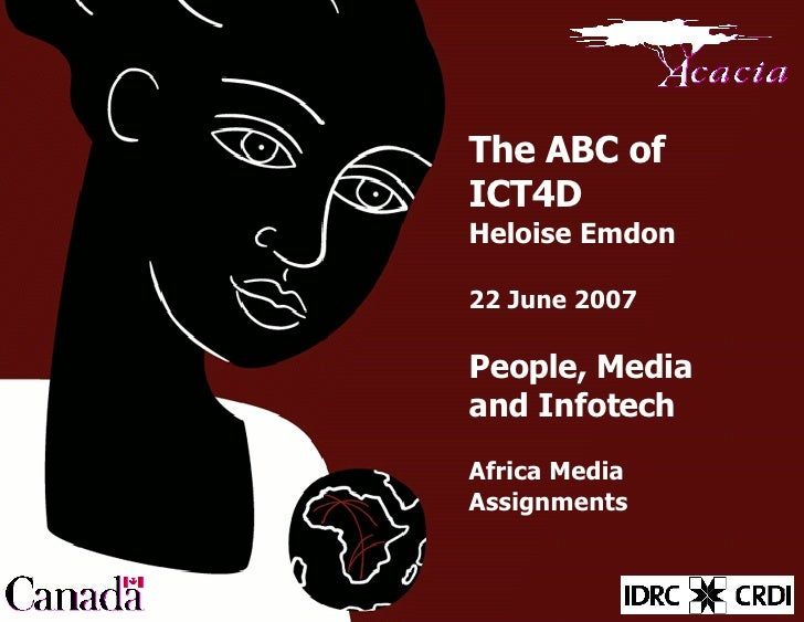 The ABC of ICT4D Heloise Emdon 22 June 2007 People, Media and Infotech Africa Media Assignments