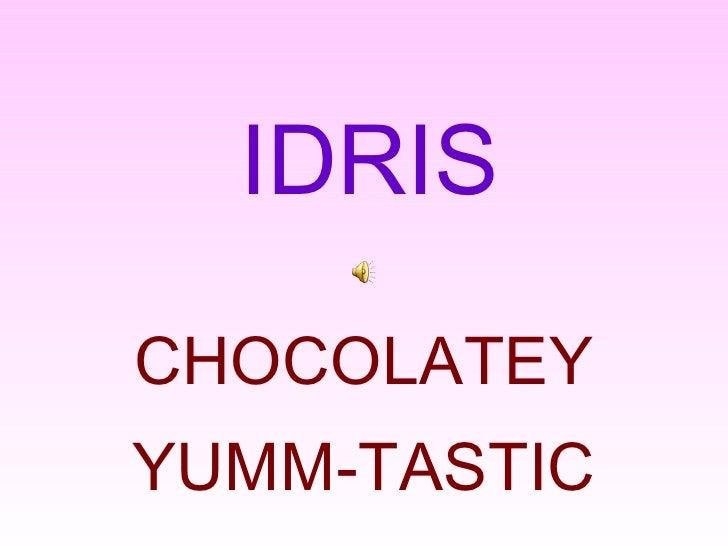 Idris: Chocolatey Yumm-Tastic