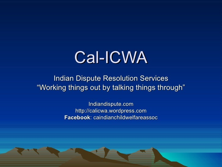 """Cal-ICWA Indian Dispute Resolution Services """" Working things out by talking things through"""" Indiandispute.com http://calic..."""