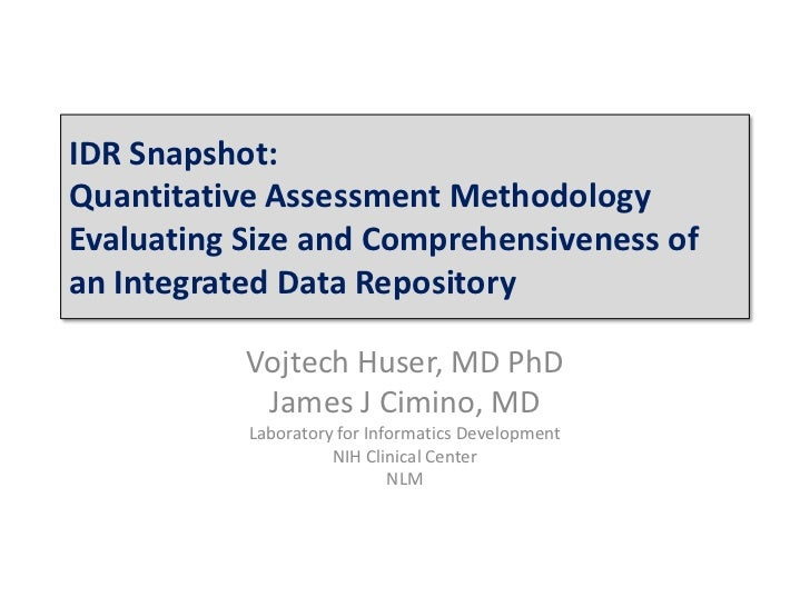 IDR Snapshot:Quantitative Assessment MethodologyEvaluating Size and Comprehensiveness ofan Integrated Data Repository     ...