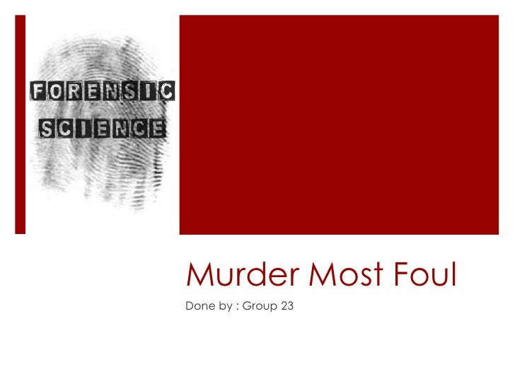 Murder Most Foul<br />Done by : Group 23 <br />