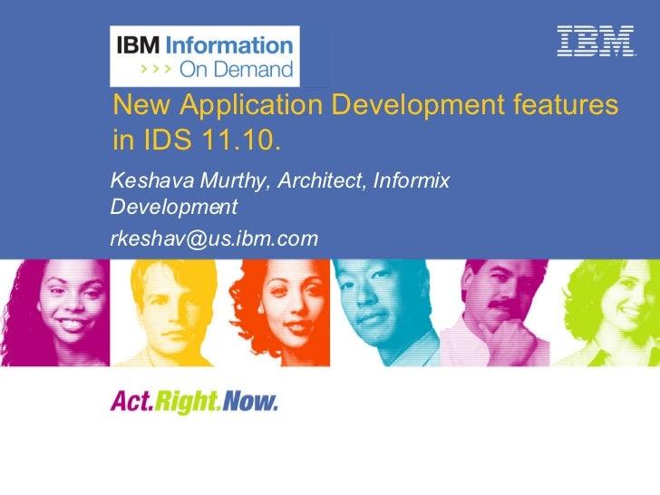 New Application Development features in IDS 11.10. Keshava Murthy, Architect, Informix Development [email_address]