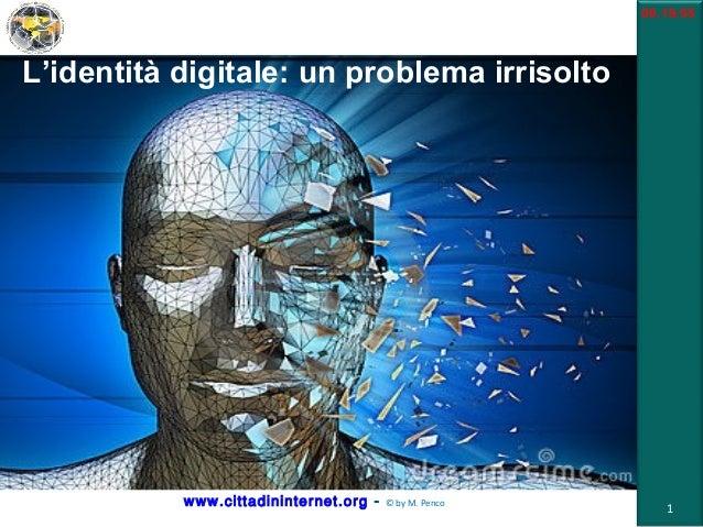 www.informationsecuritynews.it/   © by M. Penco  Roma – 23 febbraio 2011 L'identità digitale: un problema irrisolto