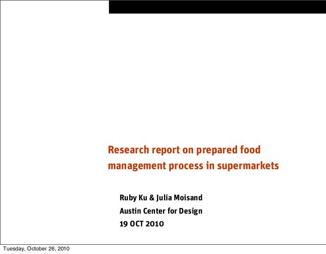 Research report on prepared food management process in supermarkets Ruby Ku & Julia Moisand Austin Center for Design 19 OC...
