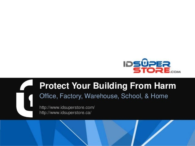 Protect Your Building From Harm Office, Factory, Warehouse, School, & Home http://www.idsuperstore.com/ http://www.idsuper...