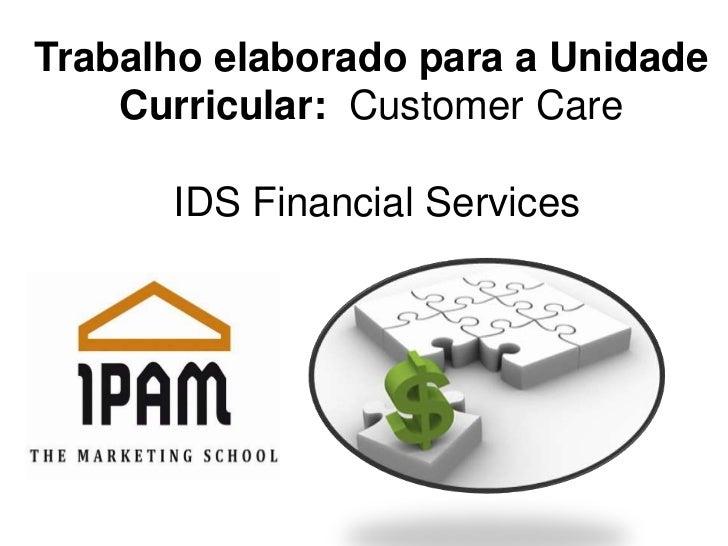 Trabalho elaborado para a Unidade    Curricular: Customer Care      IDS Financial Services
