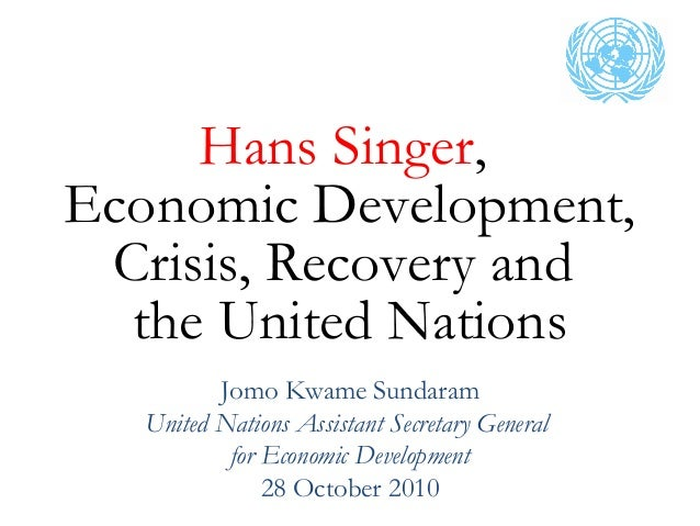 Hans Singer, Economic Development, Crisis, Recovery and the United Nations Jomo Kwame Sundaram United Nations Assistant Se...