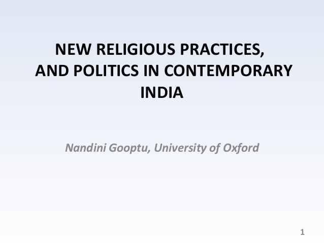 NEW RELIGIOUS PRACTICES,AND POLITICS IN CONTEMPORARY            INDIA   Nandini Gooptu, University of Oxford              ...