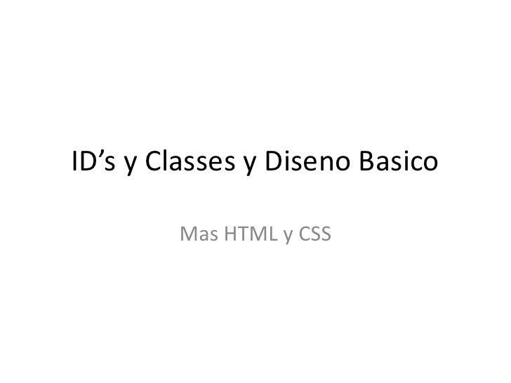 ID's y Classes y DisenoBasico<br />Mas HTML y CSS<br />