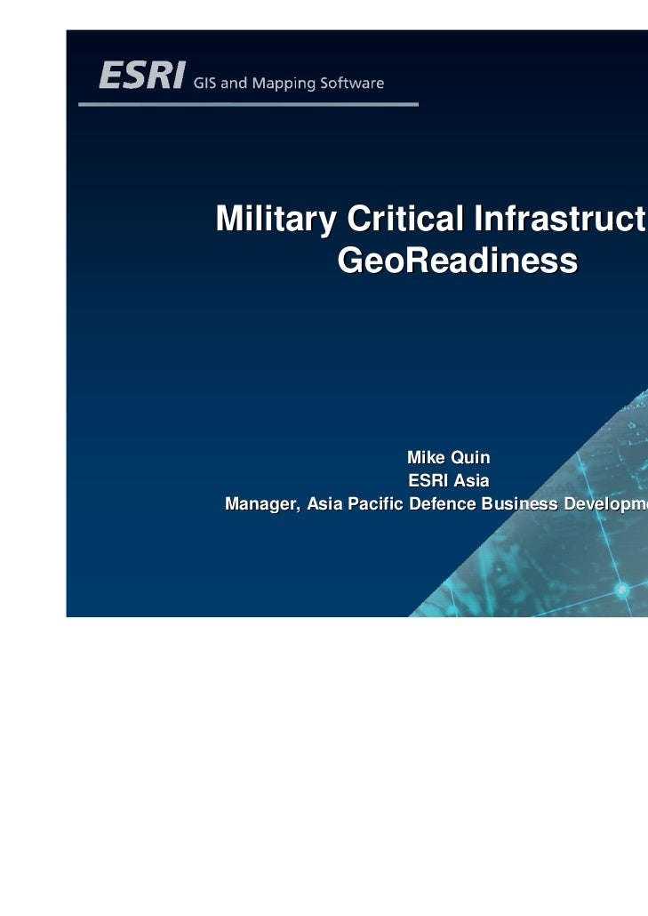 Military Critical Infrastructure        GeoReadiness                      Mike Quin                      ESRI AsiaManager,...
