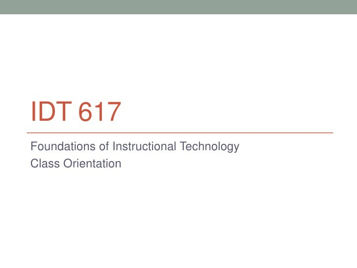 IDT 617<br />Foundations of Instructional Technology<br />Class Orientation<br />