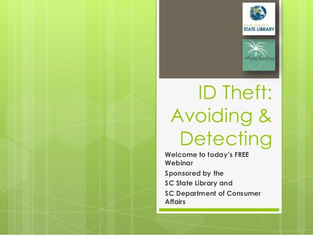 ID Theft: Avoiding &  DetectingWelcome to today's FREEWebinarSponsored by theSC State Library andSC Department of Consumer...