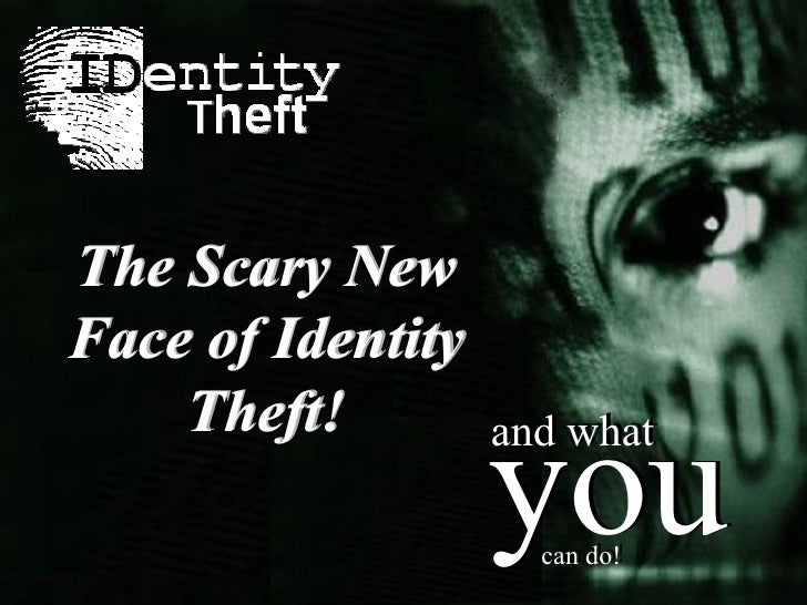 The Scary New Face of Identity Theft! The Scary New Face of Identity Theft! you and what can do! you and what can do!