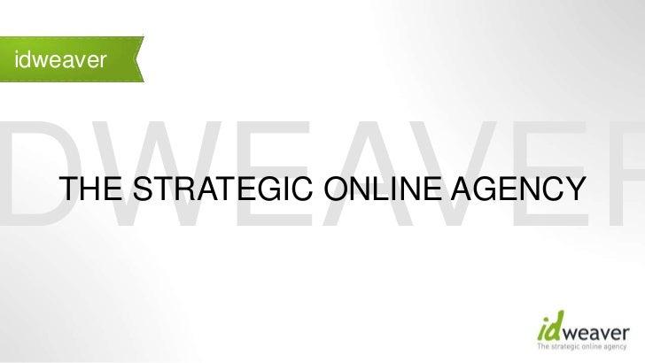 IDWEAVER<br />THE STRATEGIC ONLINE AGENCY<br />idweaver<br />