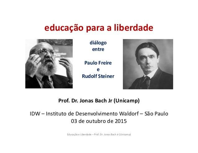 Educação e Liberdade – Prof. Dr. Jonas Bach Jr (Unicamp) educação para a liberdade diálogo entre Paulo Freire e Rudolf Ste...