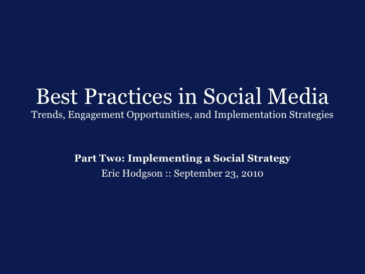 Best Practices in Social Media Trends, Engagement Opportunities, and Implementation Strategies            Part Two: Implem...