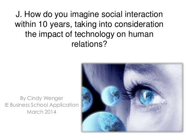 impact of technology on human interaction Will discuss the impacts of digital media and information technologies on  human   human-machine interactions and machine to machine data exchange  and.