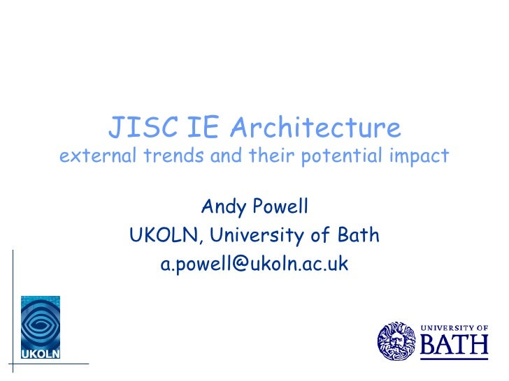 JISC IE Architecture external trends and their potential impact Andy Powell UKOLN, University of Bath [email_address]