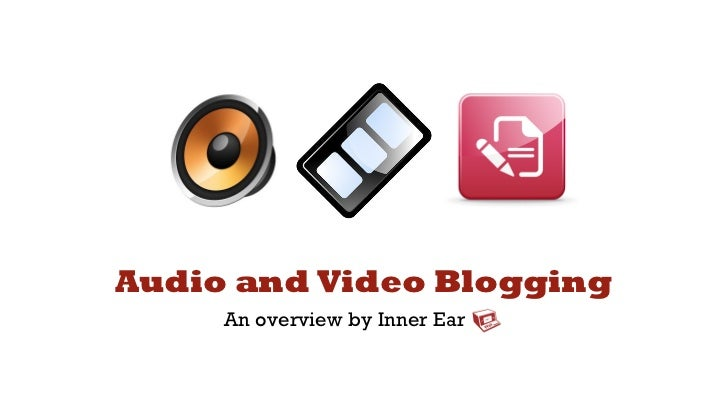 Audio and Video Blogging     An overview by Inner Ear