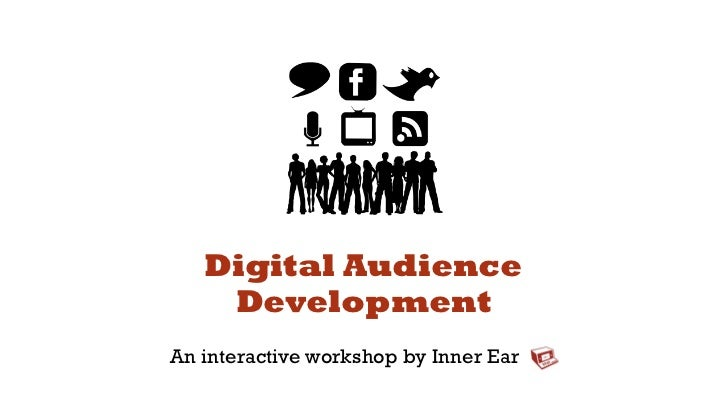 Digital Audience    DevelopmentAn interactive workshop by Inner Ear