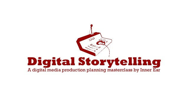 Digital Storytelling A digital media production planning masterclass by Inner Ear
