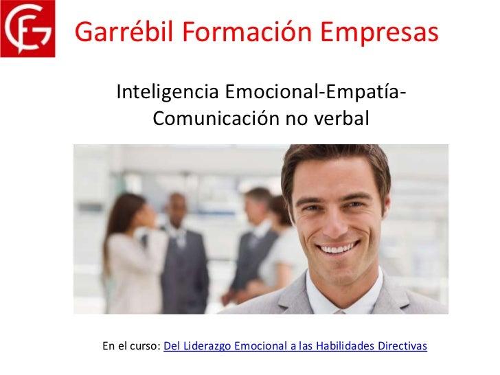 Garrébil Formación Empresas    Inteligencia Emocional-Empatía-        Comunicación no verbal  En el curso: Del Liderazgo E...