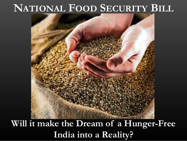 NATIONAL FOOD SECURITY BILL Will it make the Dream of a Hunger-Free India into a Reality?
