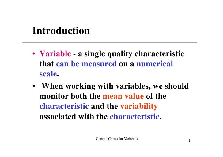 Introduction  • Variable - a single quality characteristic   that can be measured on a numerical   scale. • When working w...