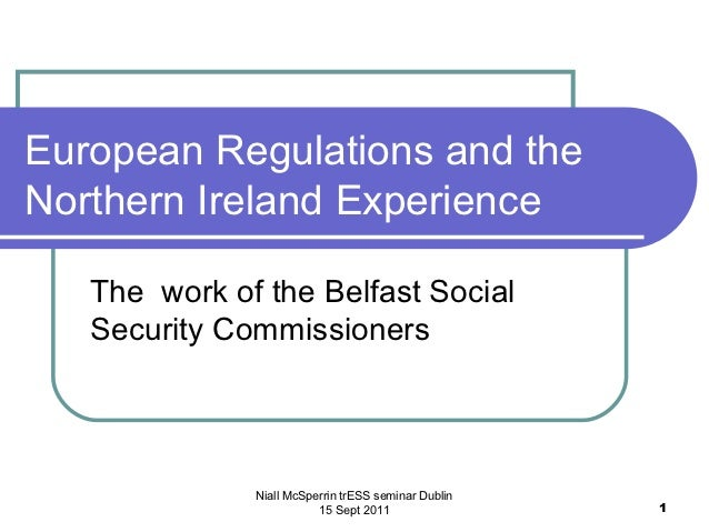 European Regulations and theNorthern Ireland Experience   The work of the Belfast Social   Security Commissioners         ...