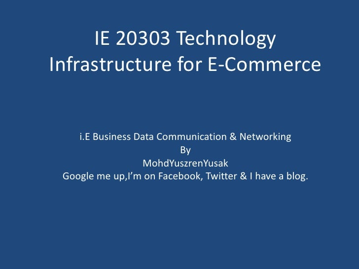 IE 20303 Technology Infrastructure for E-Commerce <br />i.E Business Data Communication & Networking<br />By<br />MohdYusz...
