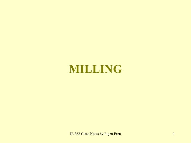MILLING     IE 262 Class Notes by Figen Eren   1