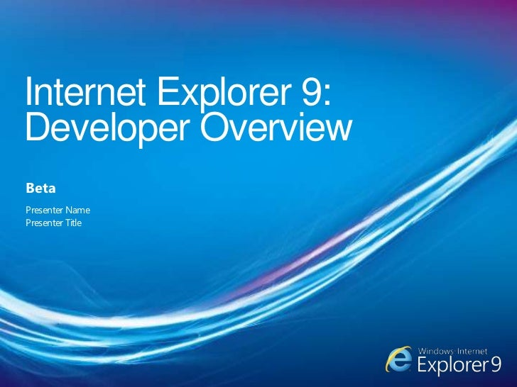 Internet Explorer 9: Developer Overview <br />Beta<br />Presenter Name<br />Presenter Title<br />