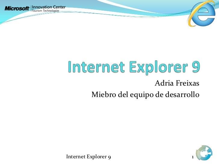 Internet Explorer 9<br />Adria Freixas<br />Miebro del equipo de desarrollo<br />Internet Explorer 9<br />1<br />